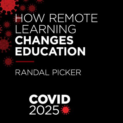 COVID 2025 How Remote Learning Changes Education with Randal Picker