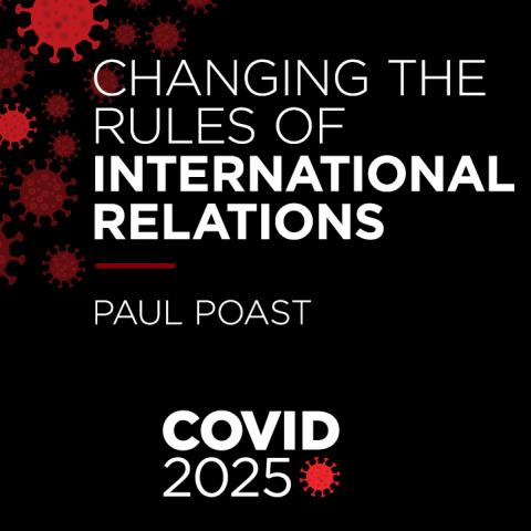 COVID 2025 Changing the Rules of International Relations with Paul Poast